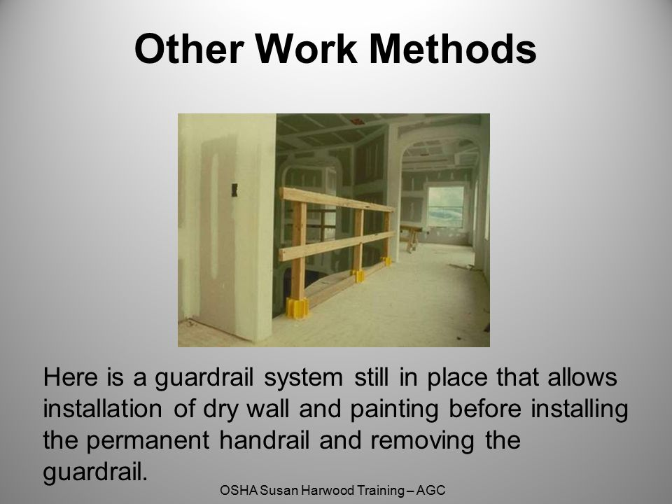 OSHA Susan Harwood Training – AGC Here is a guardrail system still in place that allows installation of dry wall and painting before installing the pe