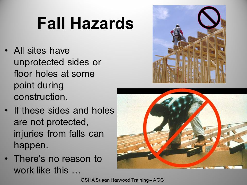 OSHA Susan Harwood Training – AGC Fall Hazards All sites have unprotected sides or floor holes at some point during construction. If these sides and h