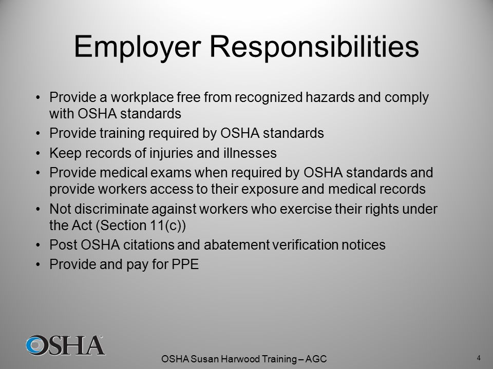 OSHA Susan Harwood Training – AGC Employer Responsibilities Provide a workplace free from recognized hazards and comply with OSHA standards Provide tr