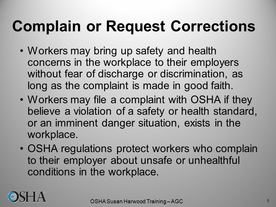 OSHA Susan Harwood Training – AGC Complain or Request Corrections Workers may bring up safety and health concerns in the workplace to their employers