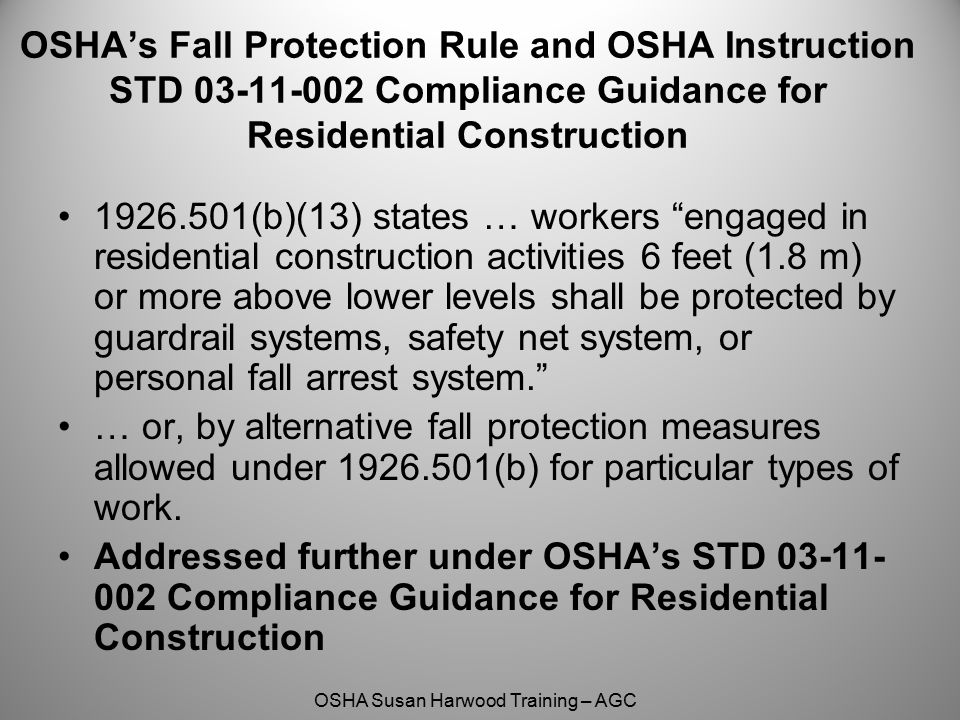 OSHA Susan Harwood Training – AGC OSHA's Fall Protection Rule and OSHA Instruction STD 03-11-002 Compliance Guidance for Residential Construction 1926