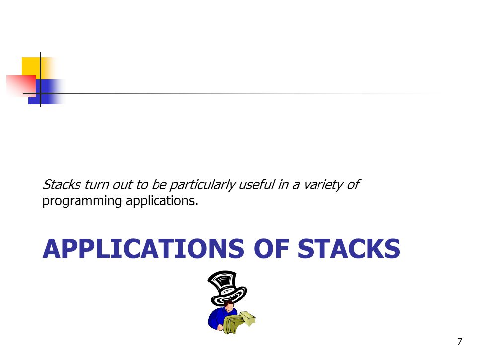 APPLICATIONS OF STACKS Stacks turn out to be particularly useful in a variety of programming applications.