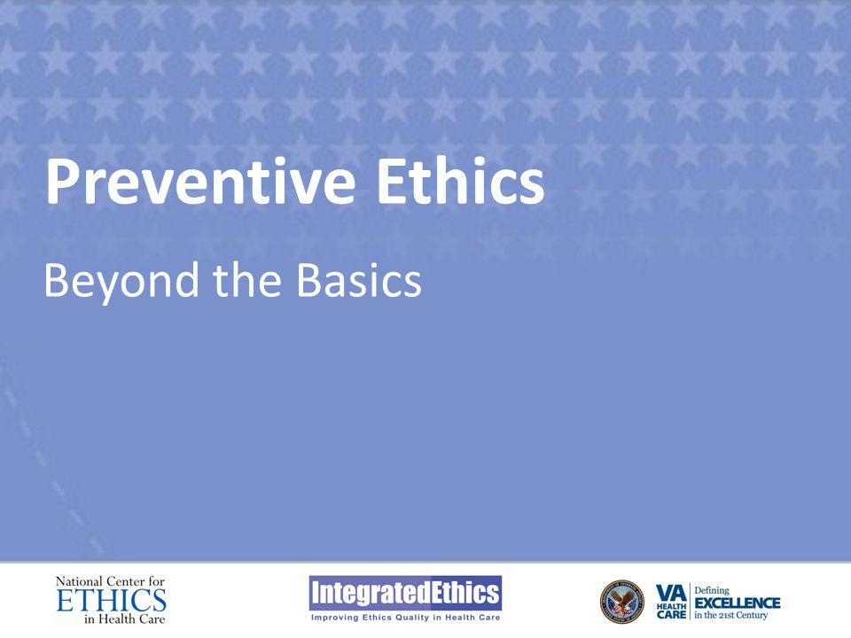 Preventive Ethics Beyond the Basics