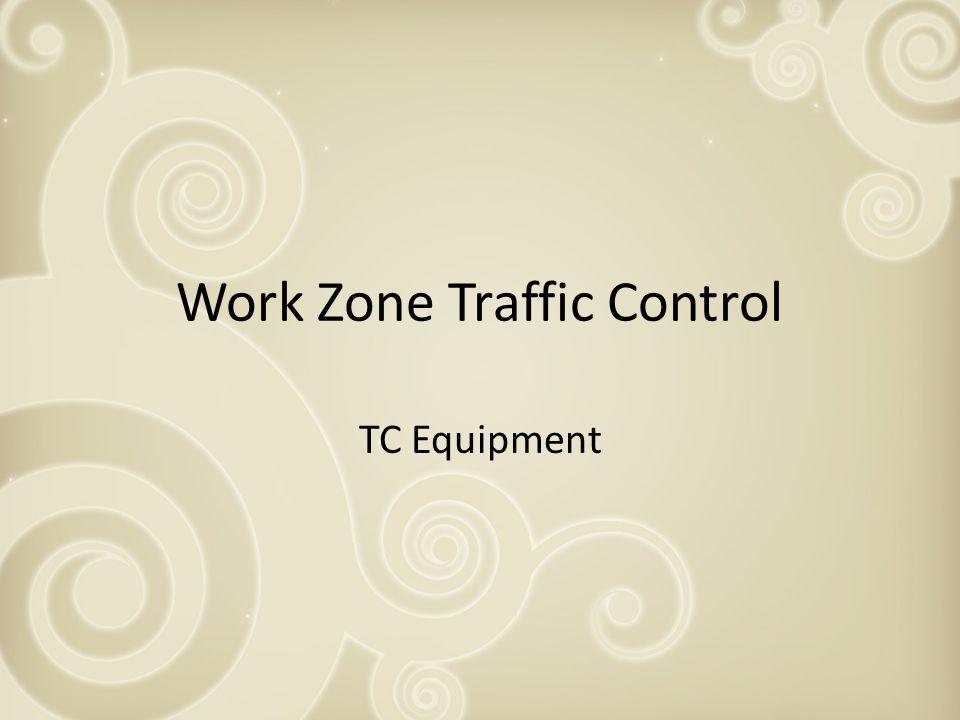 Work Zone Traffic Control TC Equipment