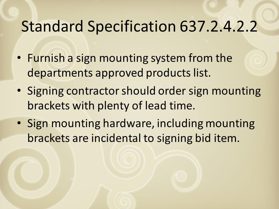 Standard Specification 637.2.4.2.2 Furnish a sign mounting system from the departments approved products list.