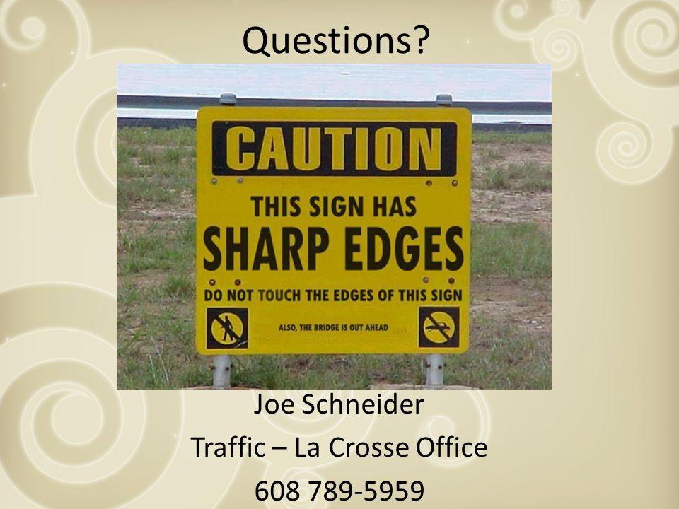 Joe Schneider Traffic – La Crosse Office 608 789-5959 Questions