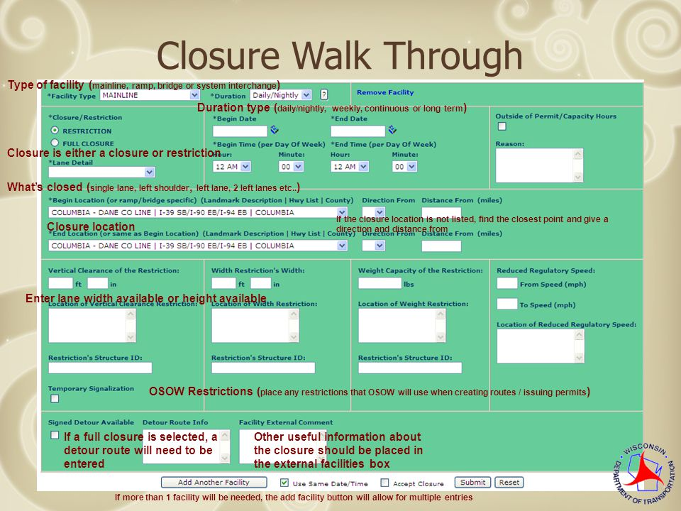 Closure Walk Through Type of facility ( mainline, ramp, bridge or system interchange ) Duration type ( daily/nightly, weekly, continuous or long term ) Closure is either a closure or restriction What's closed ( single lane, left shoulder, left lane, 2 left lanes etc..