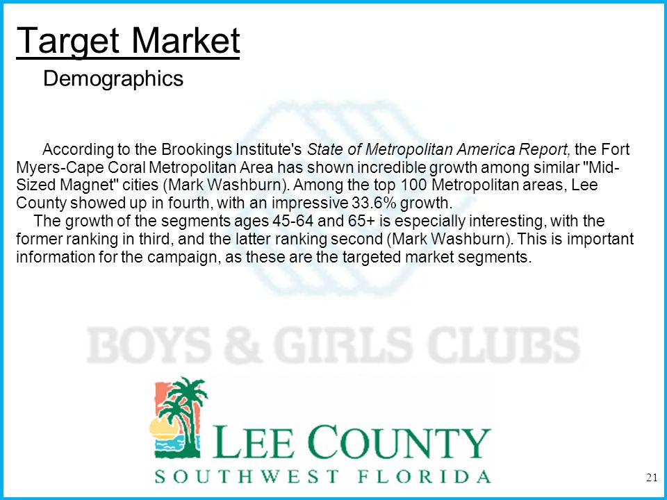 Target Market The population by age distribution for Lee County, as shown to the right, shows that the targeted segments of the market make up a large amount of the total population (Fort Myers Regional Partnership).