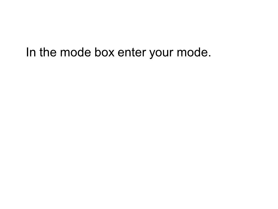 In the mode box enter your mode.