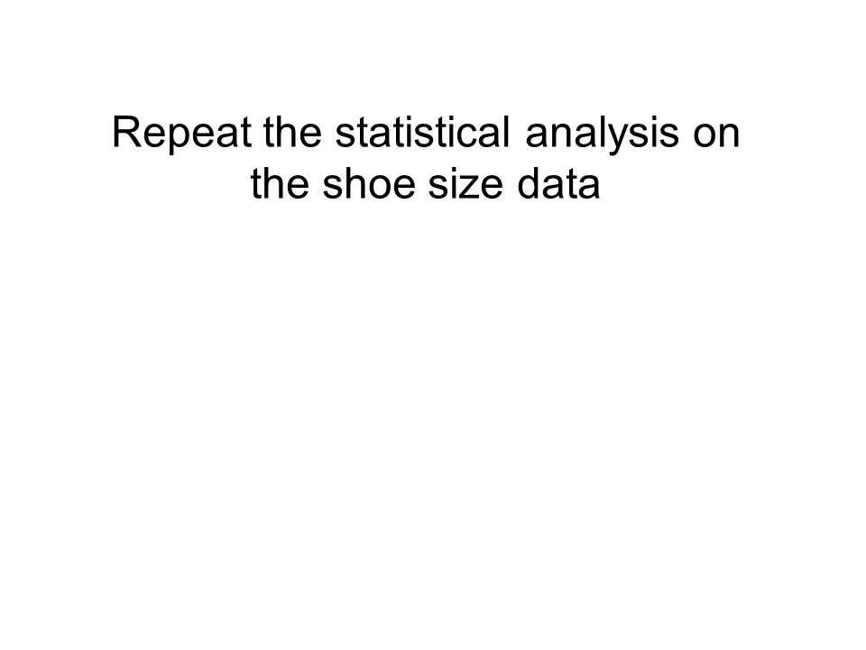 Repeat the statistical analysis on the shoe size data
