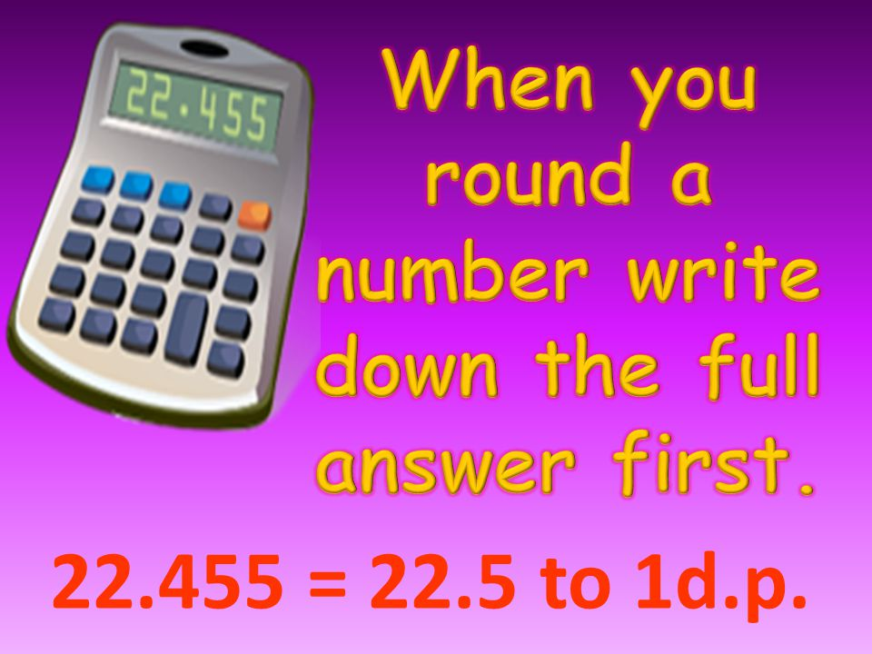 22.455 = 22.5 to 1d.p.