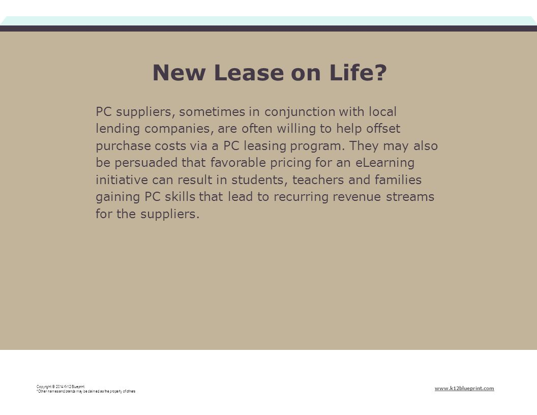 PC suppliers, sometimes in conjunction with local lending companies, are often willing to help offset purchase costs via a PC leasing program. They ma