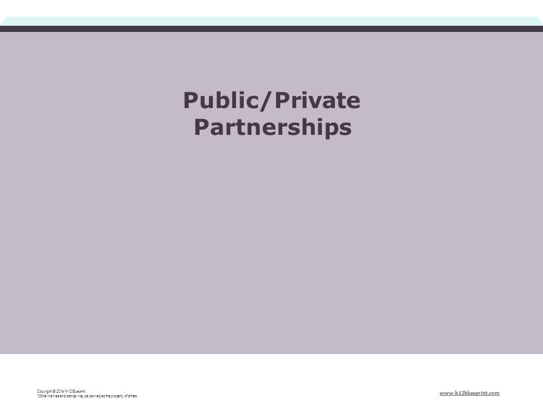 Public/Private Partnerships Copyright © 2014 K-12 Blueprint.