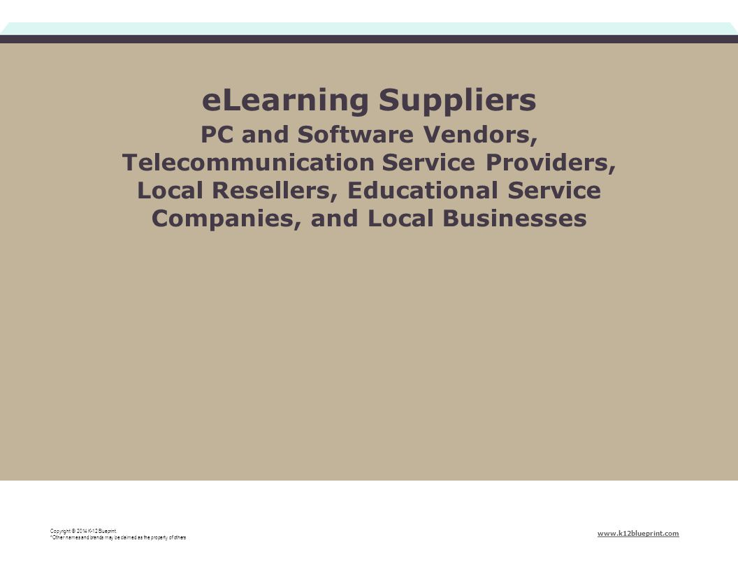eLearning Suppliers PC and Software Vendors, Telecommunication Service Providers, Local Resellers, Educational Service Companies, and Local Businesses