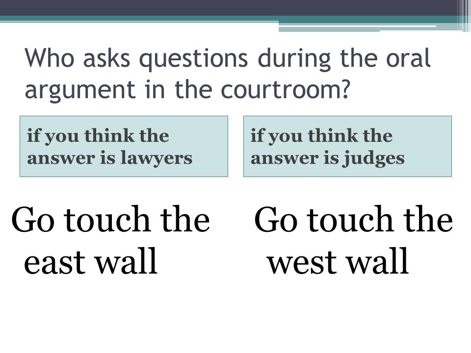Who asks questions during the oral argument in the courtroom.