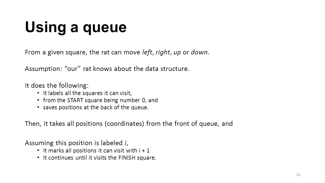 """Using a queue From a given square, the rat can move left, right, up or down. Assumption: """"our"""" rat knows about the data structure. It does the followi"""