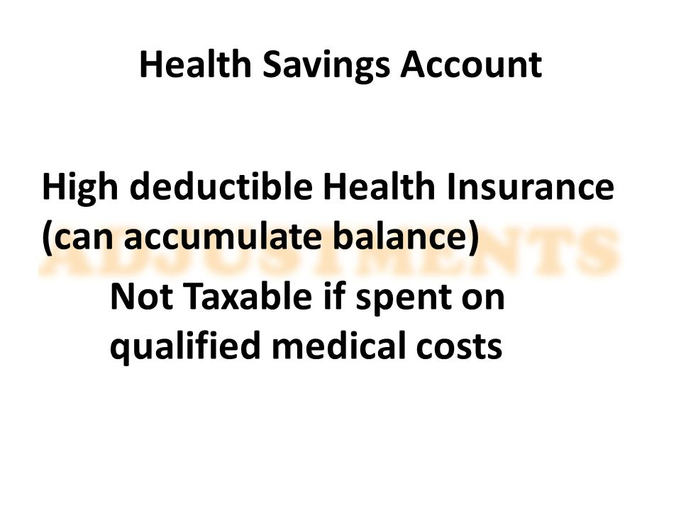 Health Savings Account High deductible Health Insurance (can accumulate balance) Not Taxable if spent on qualified medical costs