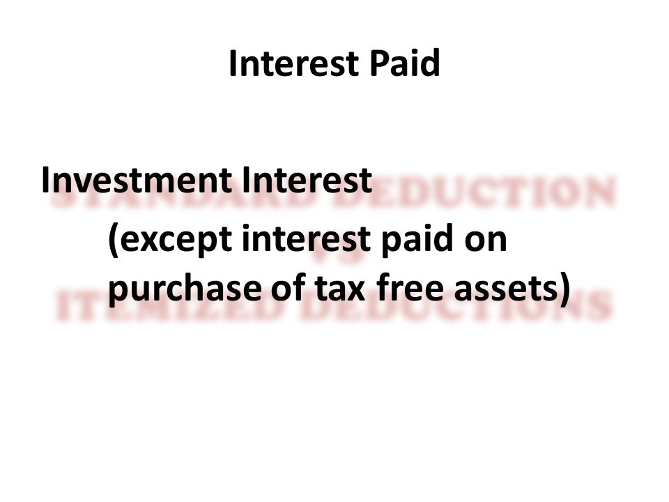 Interest Paid Investment Interest (except interest paid on purchase of tax free assets)