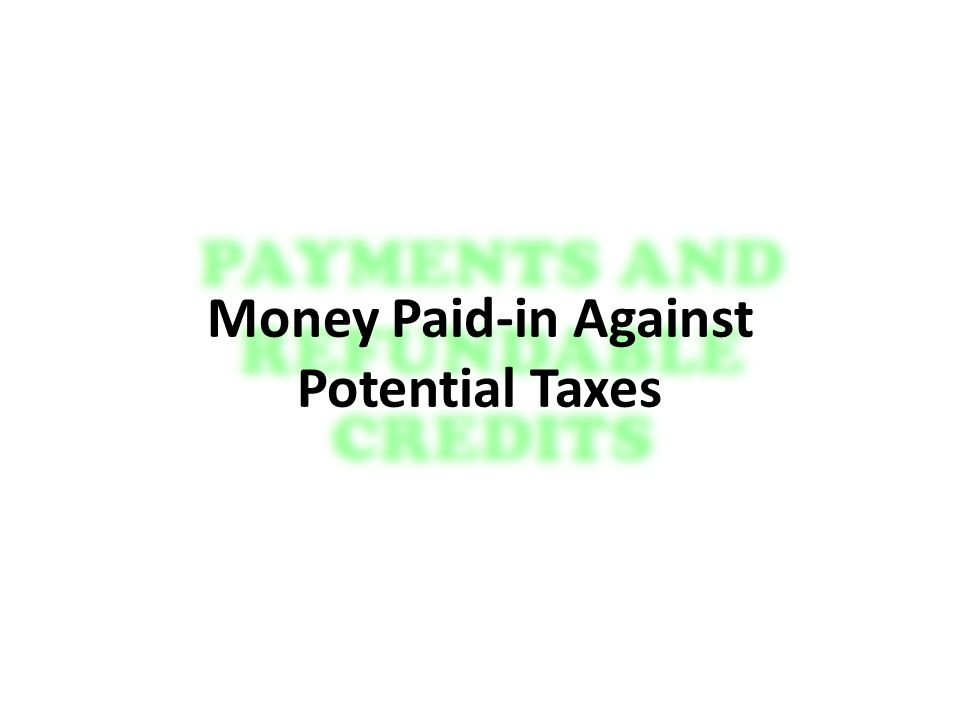 Money Paid-in Against Potential Taxes