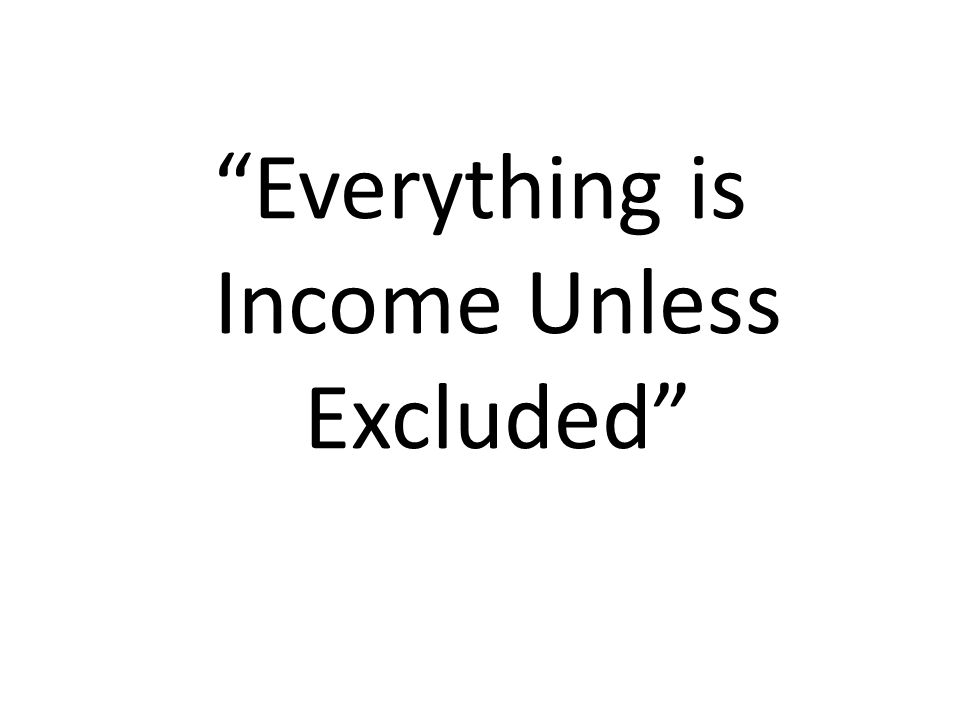 Everything is Income Unless Excluded