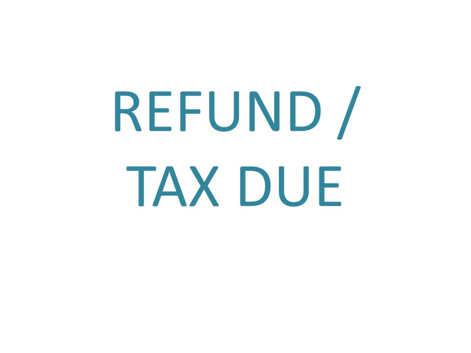 REFUND / TAX DUE