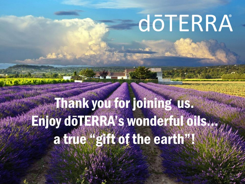 "Thank you for joining us. Enjoy dōTERRA's wonderful oils… a true ""gift of the earth""!"