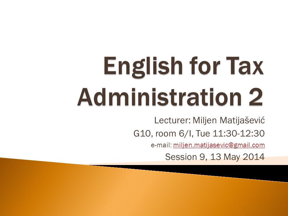 Lecturer: Miljen Matijašević G10, room 6/I, Tue 11:30-12:30 e-mail: miljen.matijasevic@gmail.commiljen.matijasevic@gmail.com Session 9, 13 May 2014