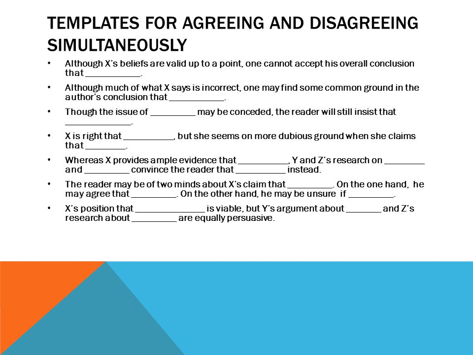 TEMPLATES FOR AGREEING AND DISAGREEING SIMULTANEOUSLY Although X's beliefs are valid up to a point, one cannot accept his overall conclusion that ____