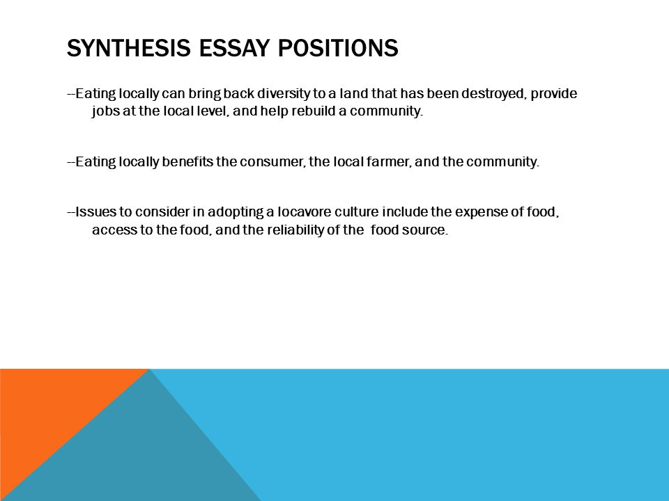 SYNTHESIS ESSAY POSITIONS --Eating locally can bring back diversity to a land that has been destroyed, provide jobs at the local level, and help rebui