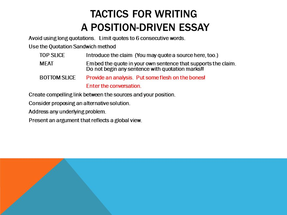 TACTICS FOR WRITING A POSITION-DRIVEN ESSAY Avoid using long quotations. Limit quotes to 6 consecutive words. Use the Quotation Sandwich method TOP SL