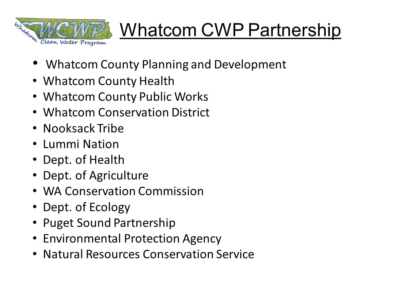 Whatcom CWP Partnership Whatcom County Planning and Development Whatcom County Health Whatcom County Public Works Whatcom Conservation District Nooksack Tribe Lummi Nation Dept.