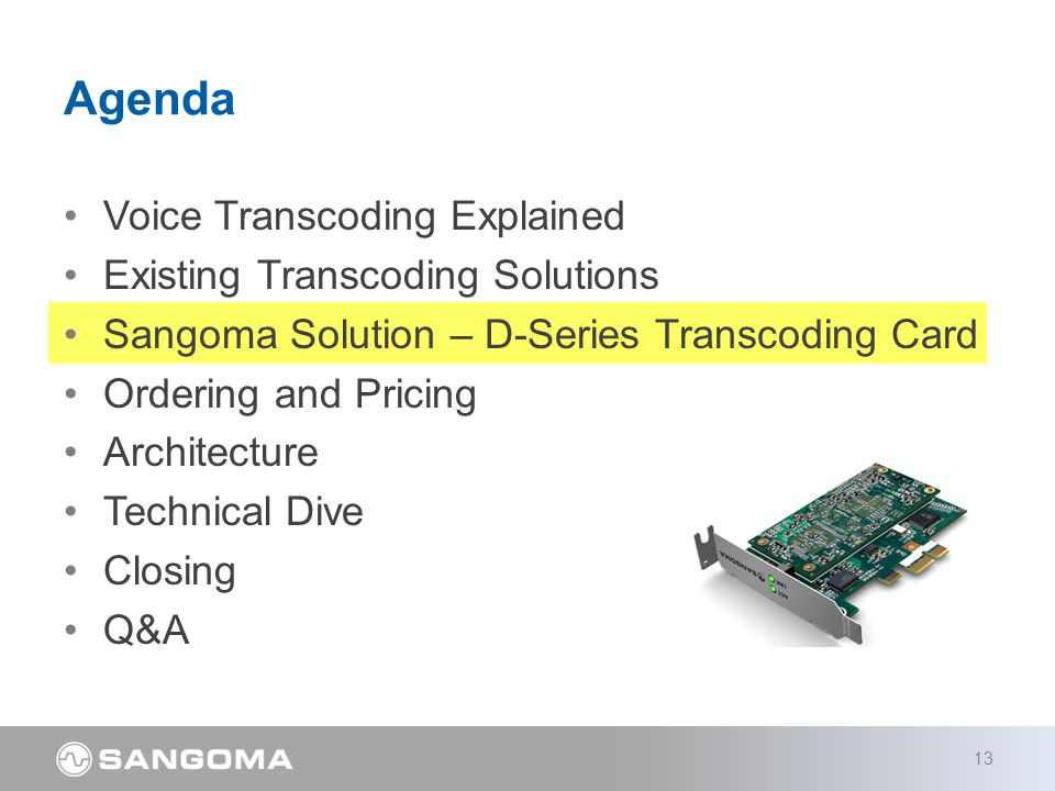 Voice Transcoding Explained Existing Transcoding Solutions Sangoma Solution – D-Series Transcoding Card Ordering and Pricing Architecture Technical Di