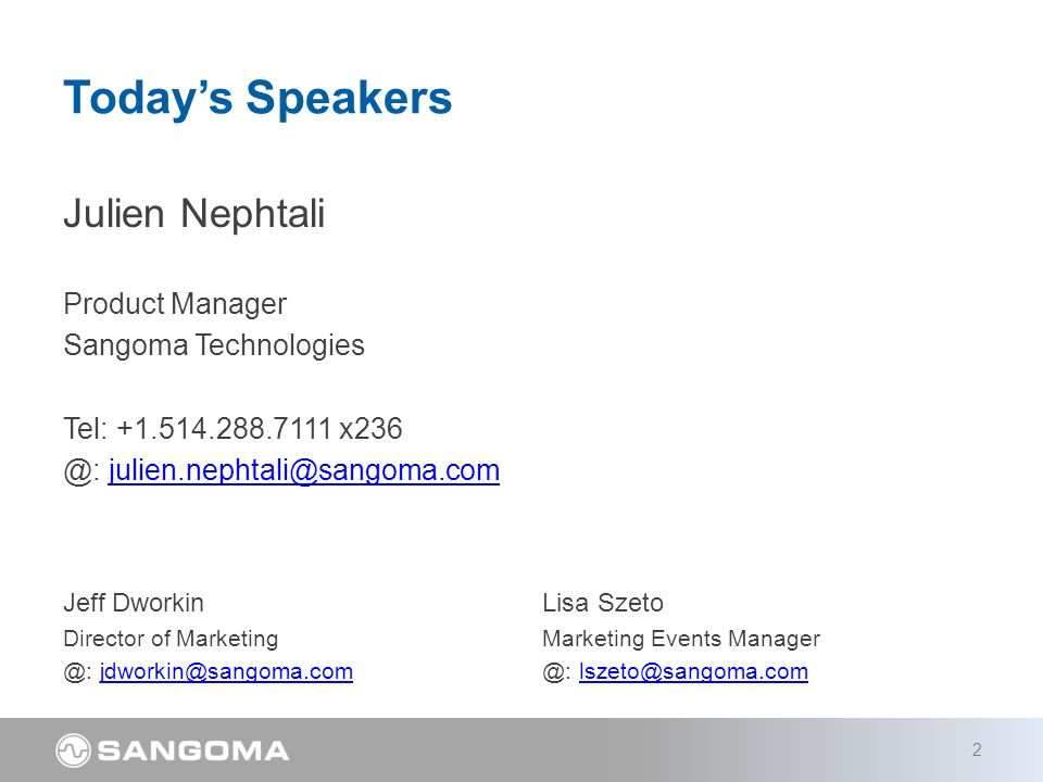 Today's Speakers Julien Nephtali Product Manager Sangoma Technologies Tel: +1.514.288.7111 x236 @: julien.nephtali@sangoma.comjulien.nephtali@sangoma.com Lisa Szeto Marketing Events Manager @: lszeto@sangoma.comlszeto@sangoma.com 2 Jeff Dworkin Director of Marketing @: jdworkin@sangoma.comjdworkin@sangoma.com