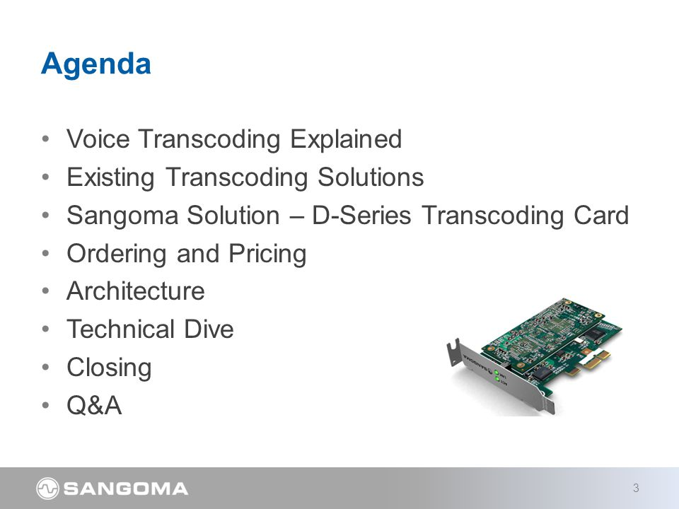 Voice Transcoding Explained Existing Transcoding Solutions Sangoma Solution – D-Series Transcoding Card Ordering and Pricing Architecture Technical Dive Closing Q&A Agenda 3