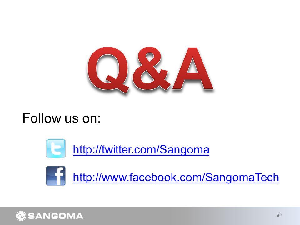 47 Follow us on: http://twitter.com/Sangoma http://www.facebook.com/SangomaTech