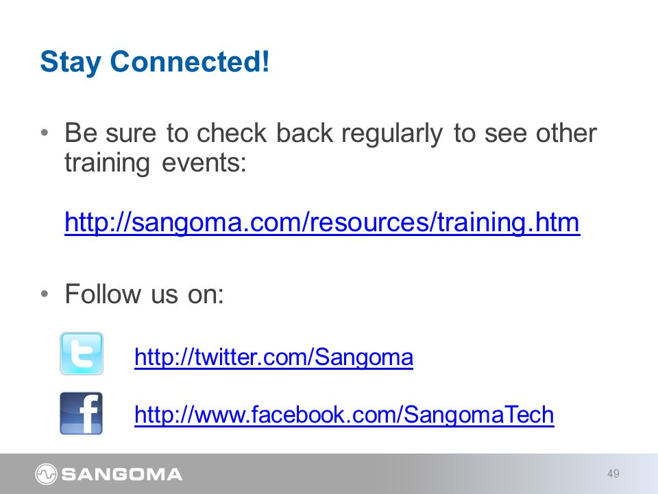 Be sure to check back regularly to see other training events: http://sangoma.com/resources/training.htm http://sangoma.com/resources/training.htm Follow us on: http://twitter.com/Sangoma http://www.facebook.com/SangomaTech Stay Connected.