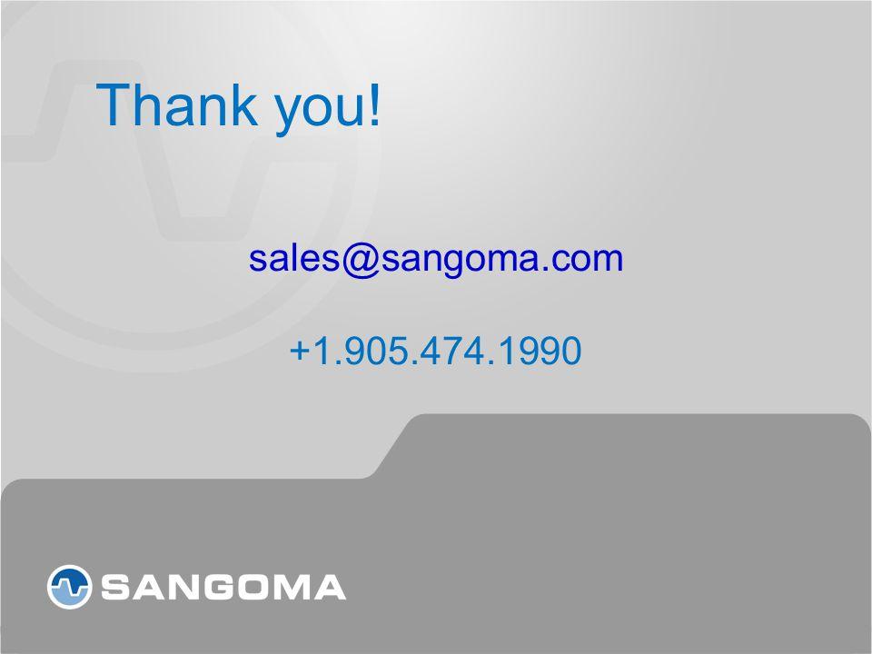 Thank you! sales@sangoma.com +1.905.474.1990