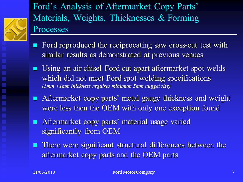 All Steels are Not the Same and are Not Like Kind 11/03/2010Ford Motor Company18  Source : WorldAutoSteel Advanced High Strength Steel (AHSS) Application Guidelines , Version 4.1, June 2009 MS = Martensite Steel