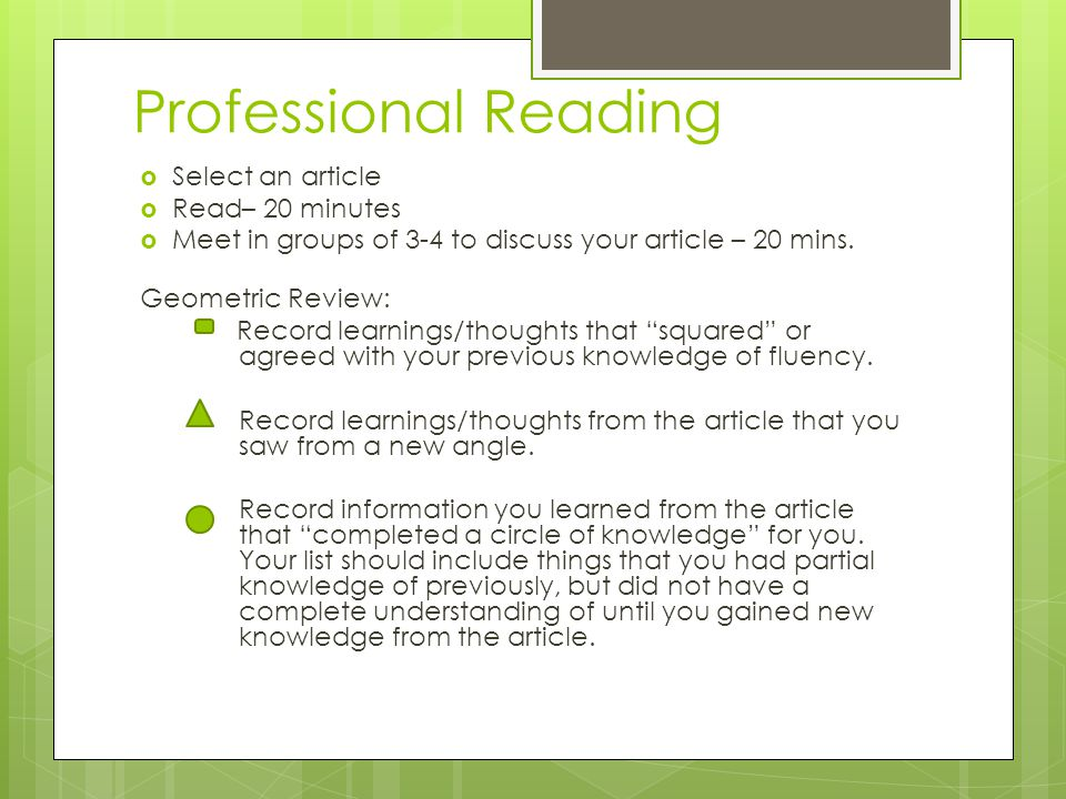 Professional Reading  Select an article  Read– 20 minutes  Meet in groups of 3-4 to discuss your article – 20 mins.