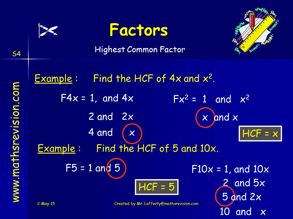 2 and 5x F4x =1, and 4x Factors 2-May-15Created by Mr. Lafferty@mathsrevision.com www.mathsrevision.com Example :Find the HCF of 4x and x 2. HCF = x F