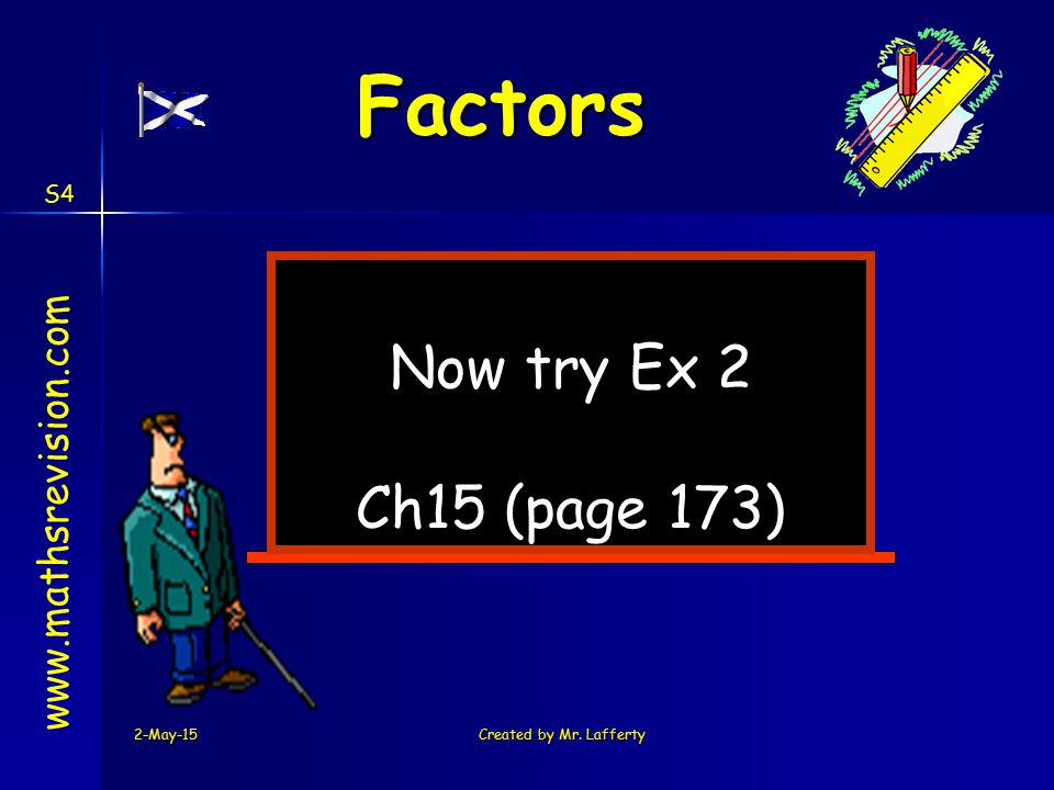2-May-15Created by Mr. Lafferty Now try Ex 2 Ch15 (page 173) www.mathsrevision.com Factors S4