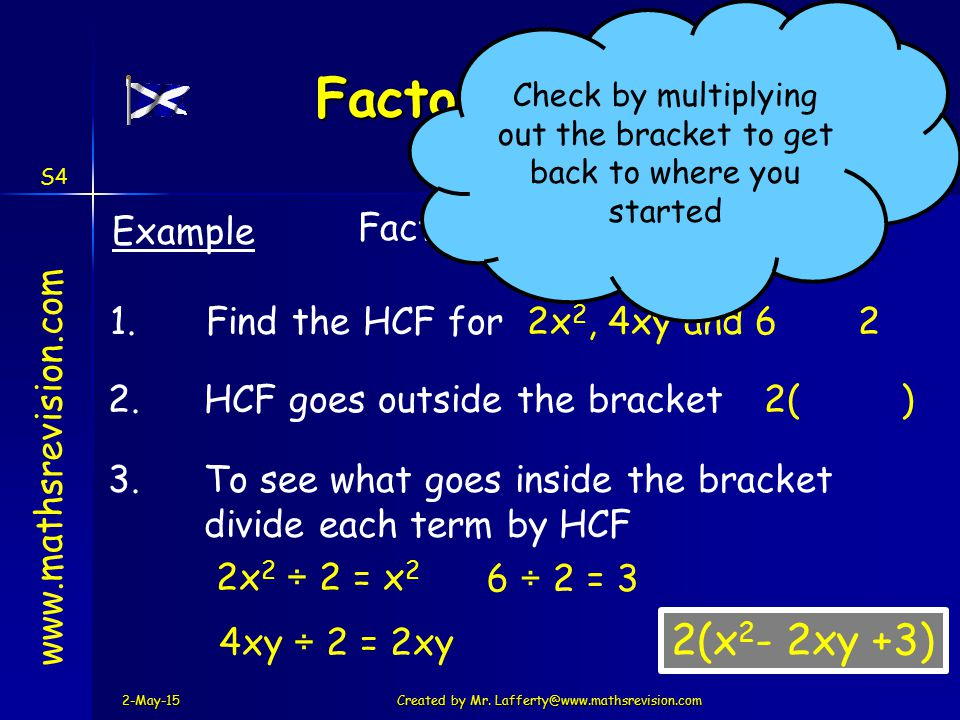2-May-15Created by Mr. Lafferty@www.mathsrevision.com Factorising www.mathsrevision.com Example 1.Find the HCF for 2x 2, 4xy and 62 2.HCF goes outside