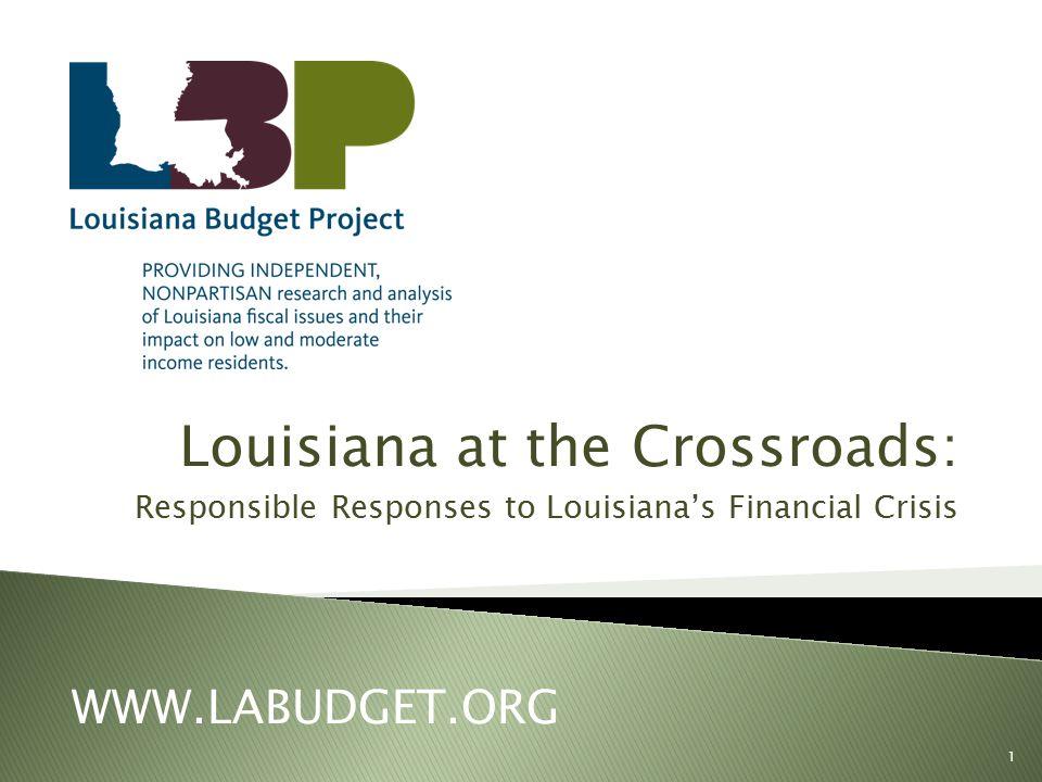 Louisiana at the Crossroads: Responsible Responses to Louisiana's Financial Crisis WWW.LABUDGET.ORG 1