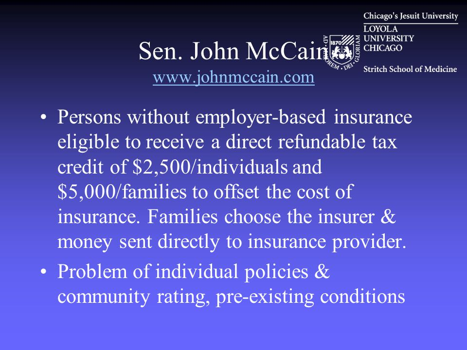 Sen. John McCain www.johnmccain.com www.johnmccain.com Persons without employer-based insurance eligible to receive a direct refundable tax credit of