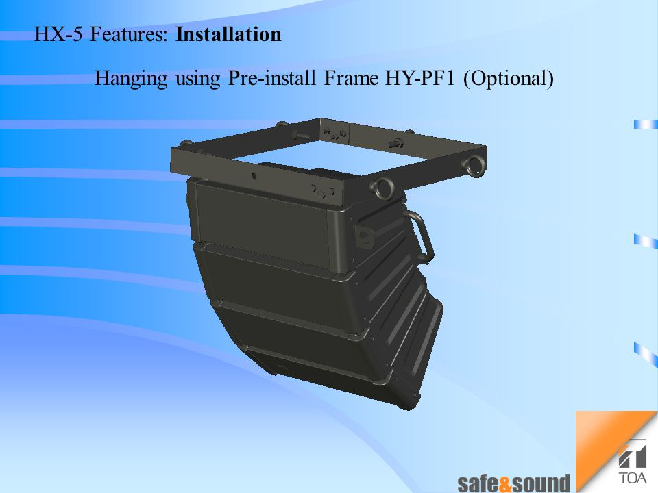 HX-5 Features: Installation Hanging You can hang the HX-5 by three wires/chains easily using the accessory brackets.