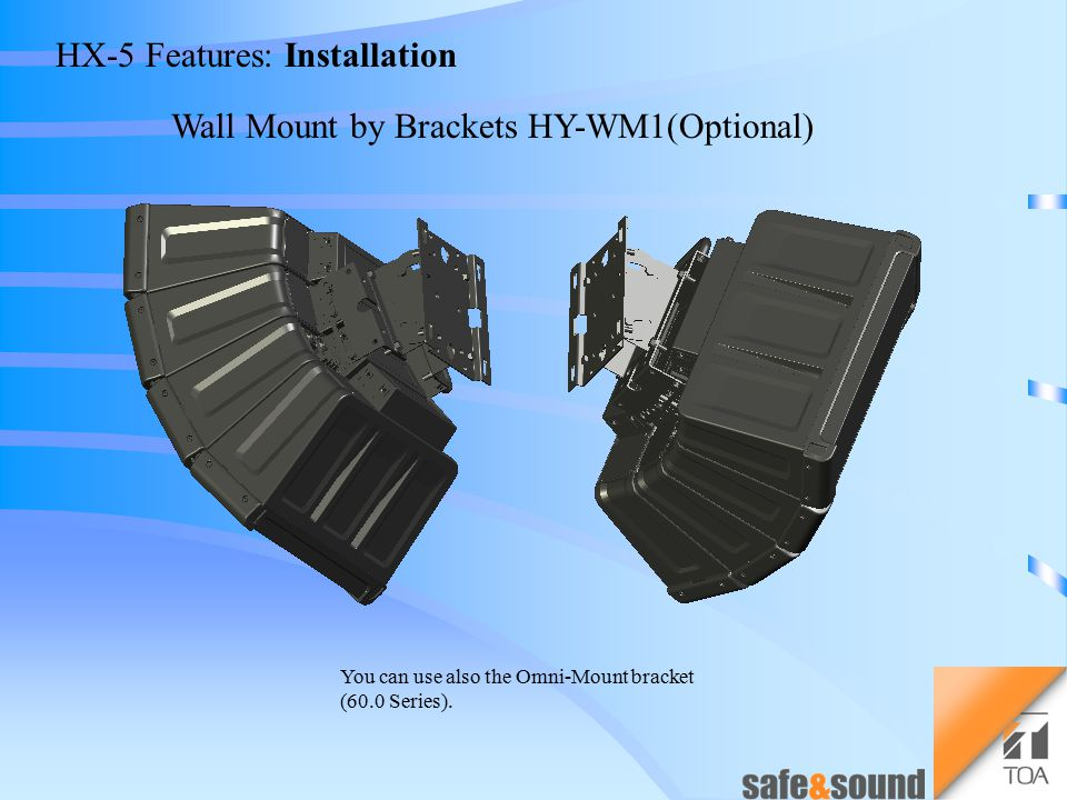 HX-5 Features: Installation Ceiling Mount using Brackets HY-CW1(Optional) You can use also the Omni-Mount bracket (60.0 Series).