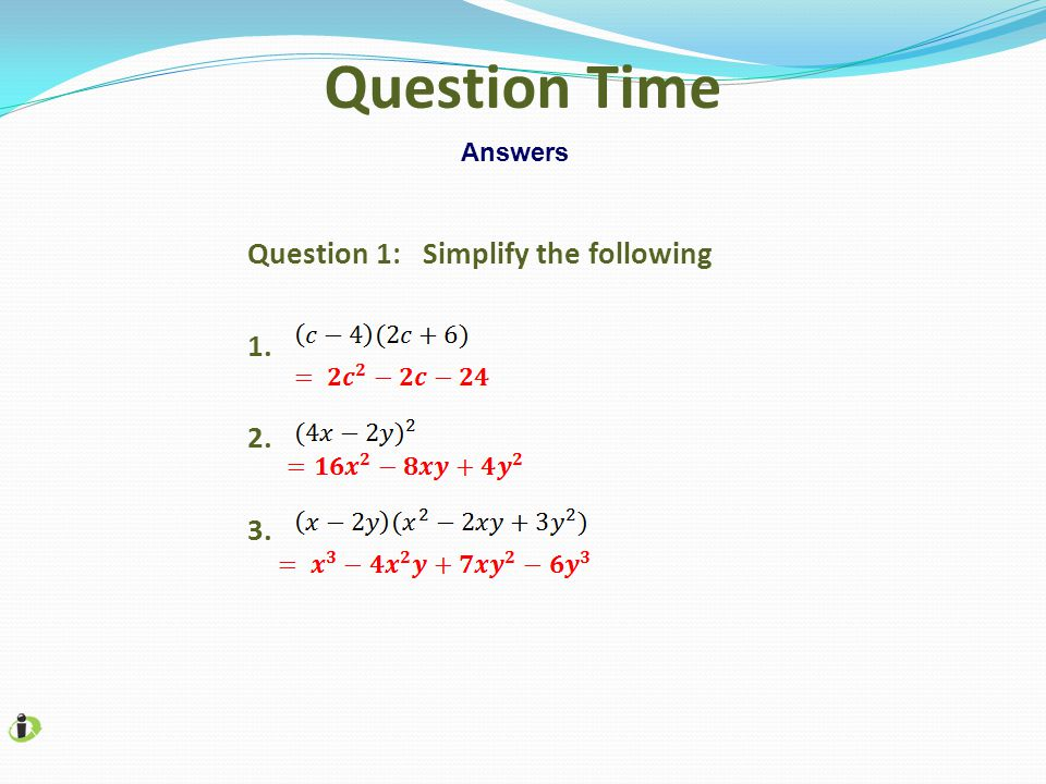 Question 1: Simplify the following 1. 2. 3. Question Time Answers