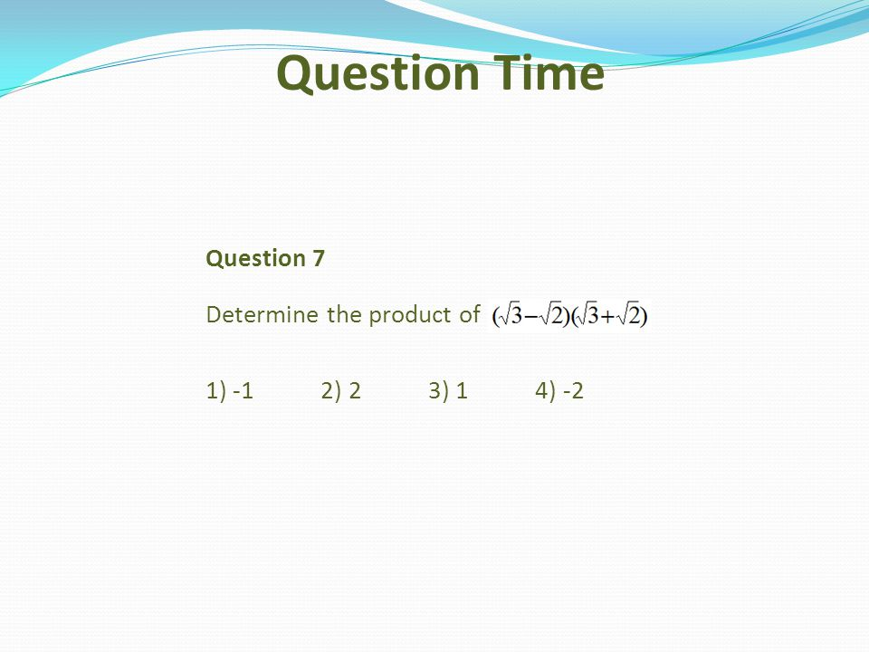 Question 7 Determine the product of 1) -1 2) 2 3) 1 4) -2 Question Time