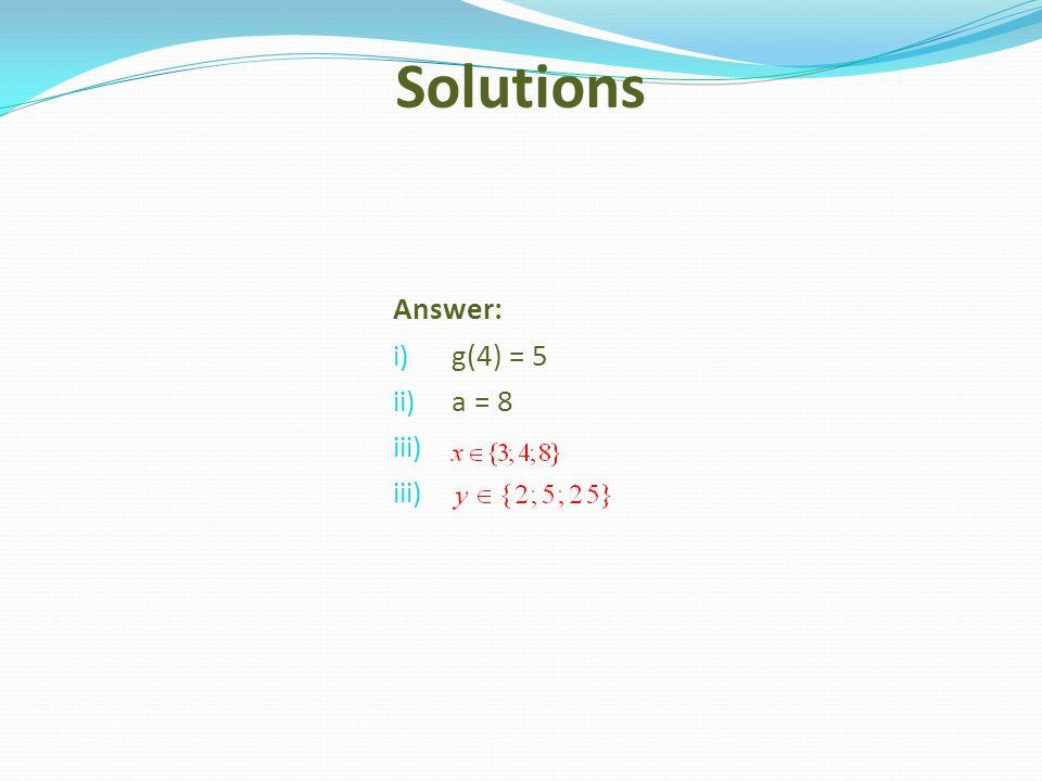Answer: i) g(4) = 5 ii) a = 8 iii) Solutions