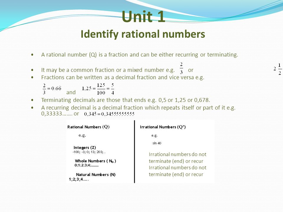 Unit 1 Identify rational numbers A rational number (Q) is a fraction and can be either recurring or terminating. It may be a common fraction or a mixe